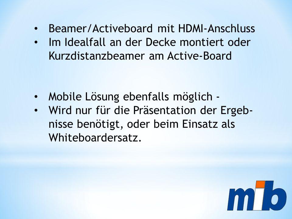 Beamer/Activeboard mit HDMI-Anschluss Im Idealfall an der Decke montiert oder Kurzdistanzbeamer am Active-Board Mobile Lösung ebenfalls möglich - Wird