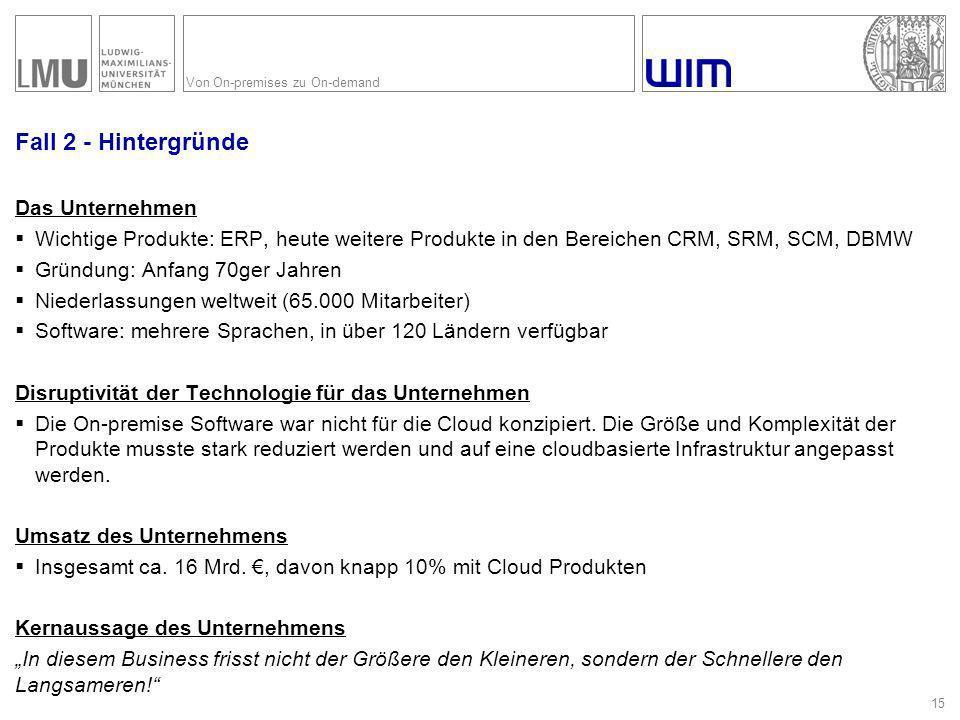 Von On-premises zu On-demand Fall 2 - Hintergründe Das Unternehmen  Wichtige Produkte: ERP, heute weitere Produkte in den Bereichen CRM, SRM, SCM, DB