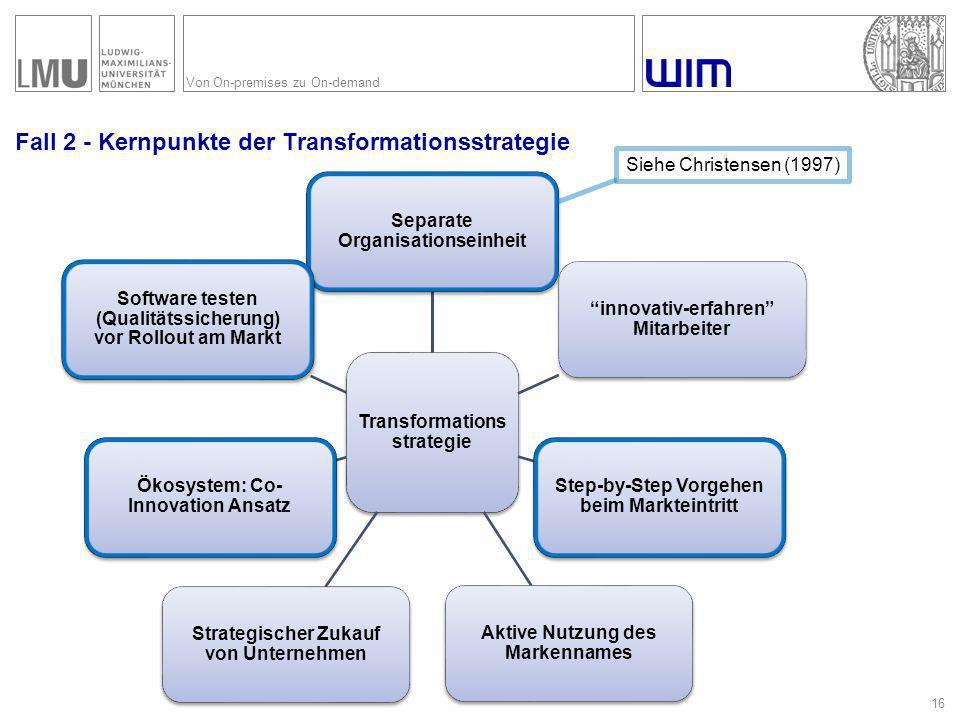 """Von On-premises zu On-demand Fall 2 - Kernpunkte der Transformationsstrategie 16 Transformations strategie Separate Organisationseinheit """"innovativ-er"""