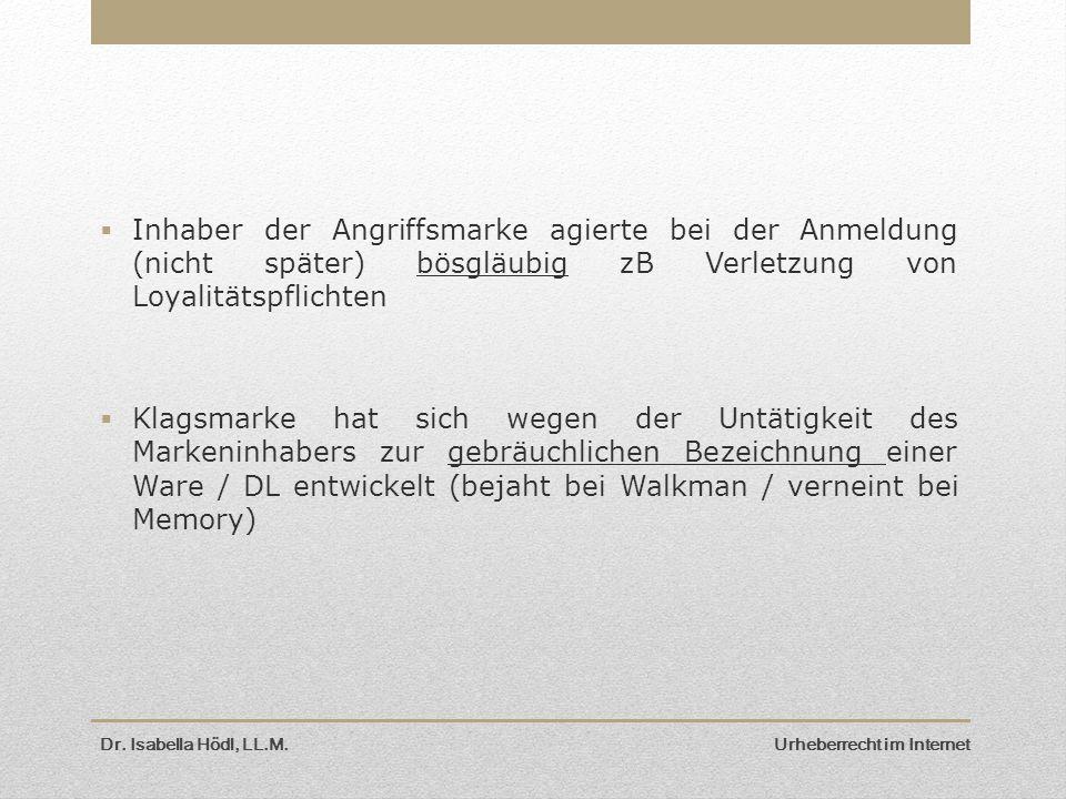  Inhaber der Angriffsmarke agierte bei der Anmeldung (nicht später) bösgläubig zB Verletzung von Loyalitätspflichten  Klagsmarke hat sich wegen der Untätigkeit des Markeninhabers zur gebräuchlichen Bezeichnung einer Ware / DL entwickelt (bejaht bei Walkman / verneint bei Memory) Dr.