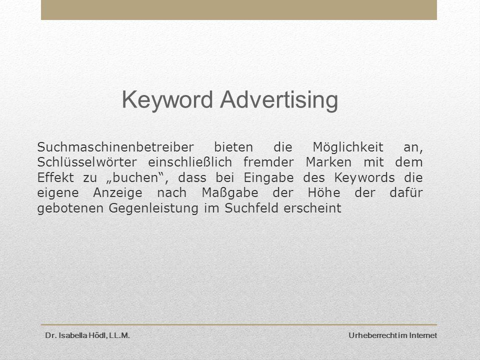 """Keyword Advertising Suchmaschinenbetreiber bieten die Möglichkeit an, Schlüsselwörter einschließlich fremder Marken mit dem Effekt zu """"buchen , dass bei Eingabe des Keywords die eigene Anzeige nach Maßgabe der Höhe der dafür gebotenen Gegenleistung im Suchfeld erscheint Dr."""