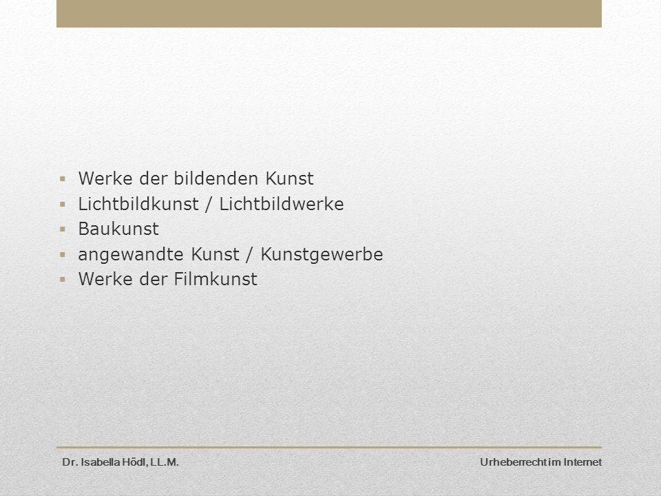  Werke der bildenden Kunst  Lichtbildkunst / Lichtbildwerke  Baukunst  angewandte Kunst / Kunstgewerbe  Werke der Filmkunst Dr. Isabella Hödl, LL