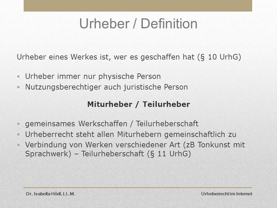 Dr. Isabella Hödl, LL.M. Urheberrecht im Internet Urheber / Definition Urheber eines Werkes ist, wer es geschaffen hat (§ 10 UrhG)  Urheber immer nur
