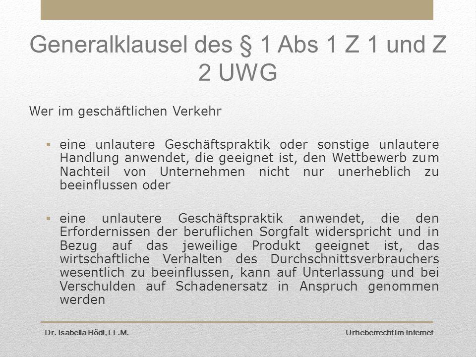 Dr. Isabella Hödl, LL.M. Urheberrecht im Internet Generalklausel des § 1 Abs 1 Z 1 und Z 2 UWG Wer im geschäftlichen Verkehr  eine unlautere Geschäft