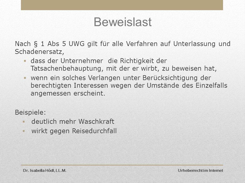 Dr. Isabella Hödl, LL.M. Urheberrecht im Internet Beweislast Nach § 1 Abs 5 UWG gilt für alle Verfahren auf Unterlassung und Schadenersatz,  dass der