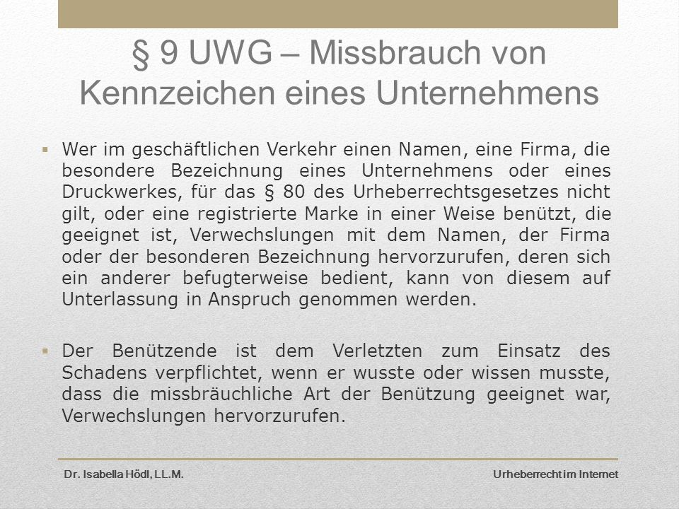 Dr. Isabella Hödl, LL.M. Urheberrecht im Internet § 9 UWG – Missbrauch von Kennzeichen eines Unternehmens  Wer im geschäftlichen Verkehr einen Namen,