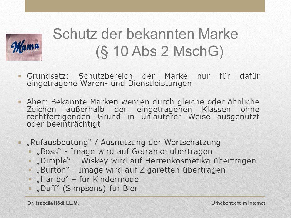 Dr. Isabella Hödl, LL.M. Urheberrecht im Internet Schutz der bekannten Marke (§ 10 Abs 2 MschG)  Grundsatz: Schutzbereich der Marke nur für dafür ein