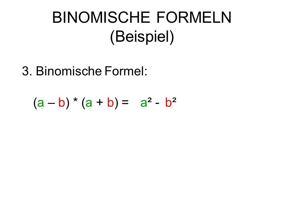 BINOMISCHE FORMELN (Beispiel) 3. Binomische Formel: (a – b) * (a + b) =a² -b²b²