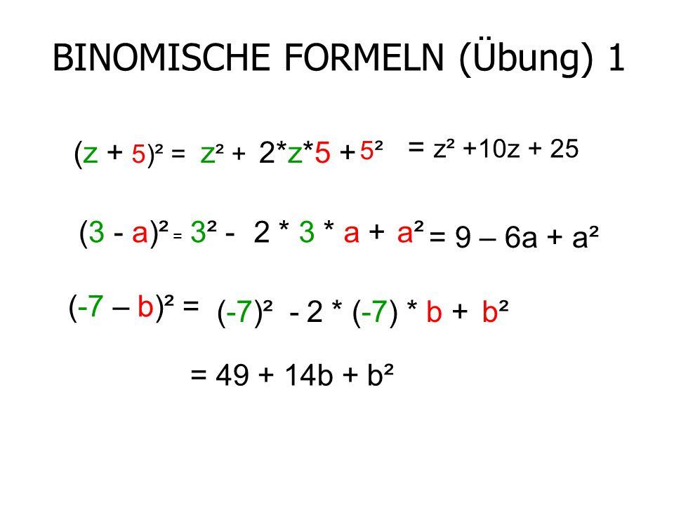 BINOMISCHE FORMELN (Übung) 1 (z + 5)² = z ² + 2*z*5 + 5²5² = z² +10z + 25 3² -(3 - a)² = 2 * 3 * a +a²a² = 9 – 6a + a² (-7 – b)² = (-7)² -2 * (-7) * b +b²b² = 49 + 14b + b²