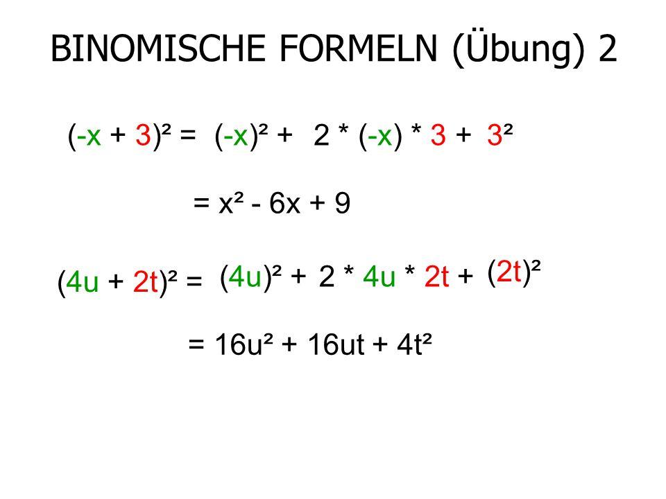 BINOMISCHE FORMELN (Übung) 2 (-x + 3)² =(-x)² +2 * (-x) * 3 +3²3² = x² - 6x + 9 (4u + 2t)² = (4u)² +2 * 4u * 2t + (2t)² = 16u² + 16ut + 4t²