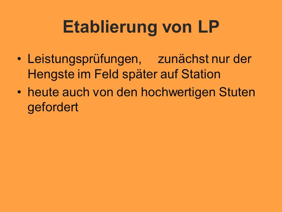 Etablierung von LP Leistungsprüfungen, zunächst nur der Hengste im Feld später auf Station heute auch von den hochwertigen Stuten gefordert