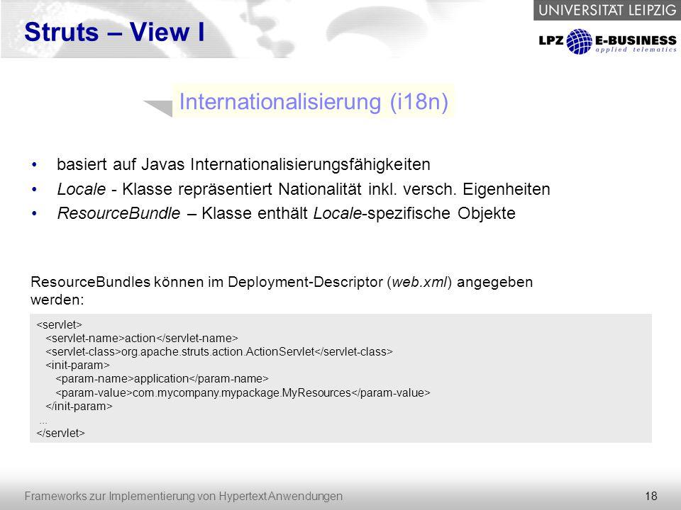 18 Frameworks zur Implementierung von Hypertext Anwendungen Struts – View I basiert auf Javas Internationalisierungsfähigkeiten Locale - Klasse repräs