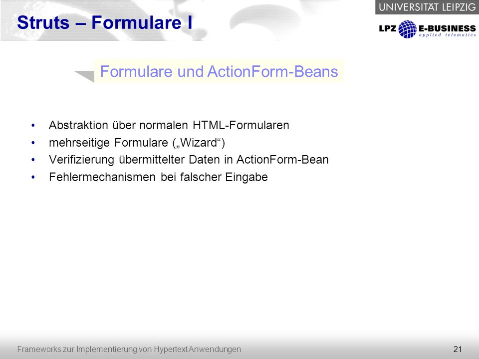 """21 Frameworks zur Implementierung von Hypertext Anwendungen Struts – Formulare I Abstraktion über normalen HTML-Formularen mehrseitige Formulare (""""Wiz"""