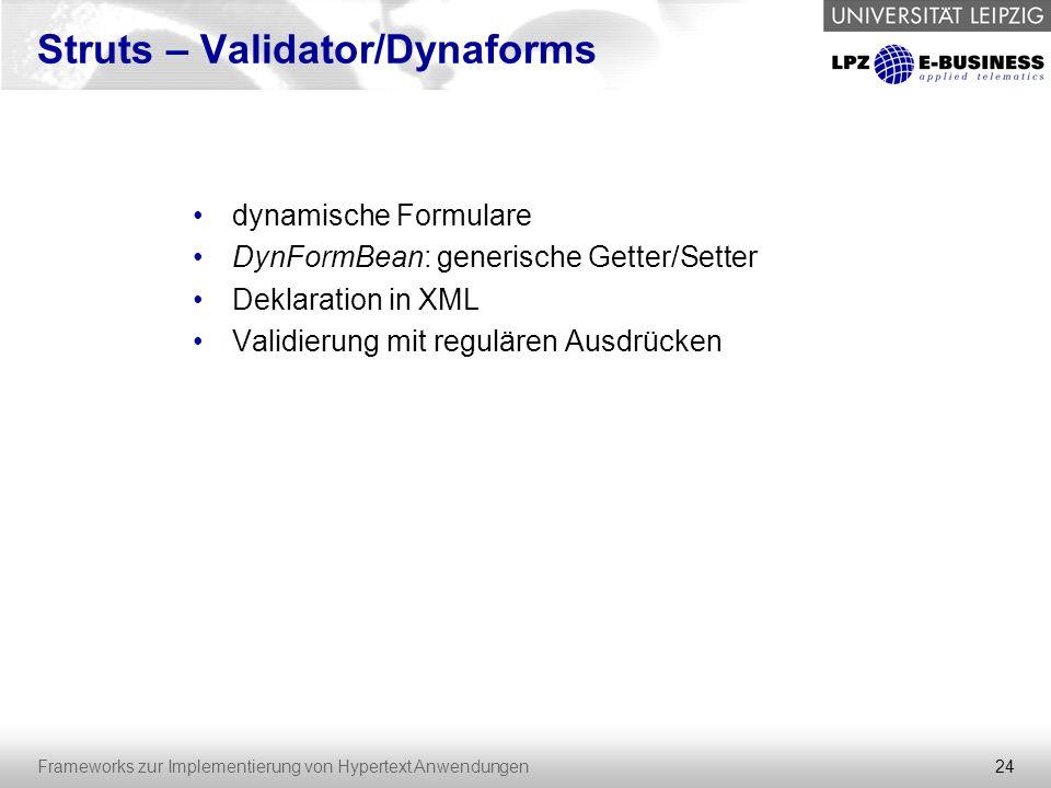 24 Frameworks zur Implementierung von Hypertext Anwendungen Struts – Validator/Dynaforms dynamische Formulare DynFormBean: generische Getter/Setter De
