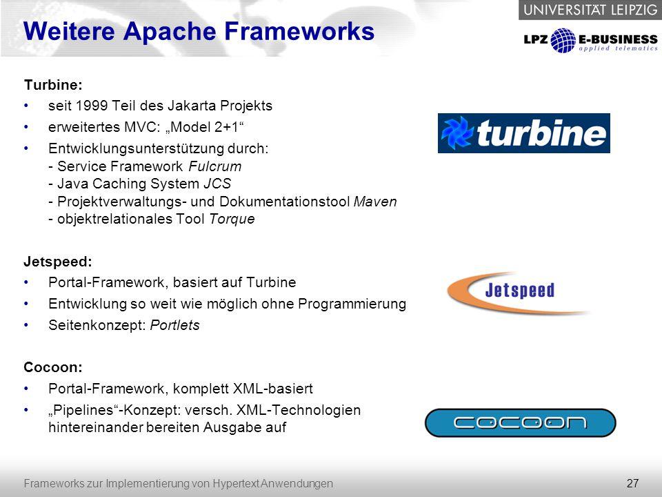 """27 Frameworks zur Implementierung von Hypertext Anwendungen Weitere Apache Frameworks Turbine: seit 1999 Teil des Jakarta Projekts erweitertes MVC: """"M"""