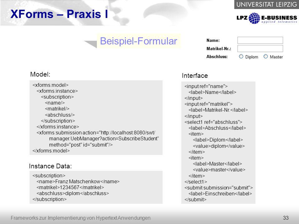 33 Frameworks zur Implementierung von Hypertext Anwendungen XForms – Praxis I Beispiel-Formular <xforms:submission action=