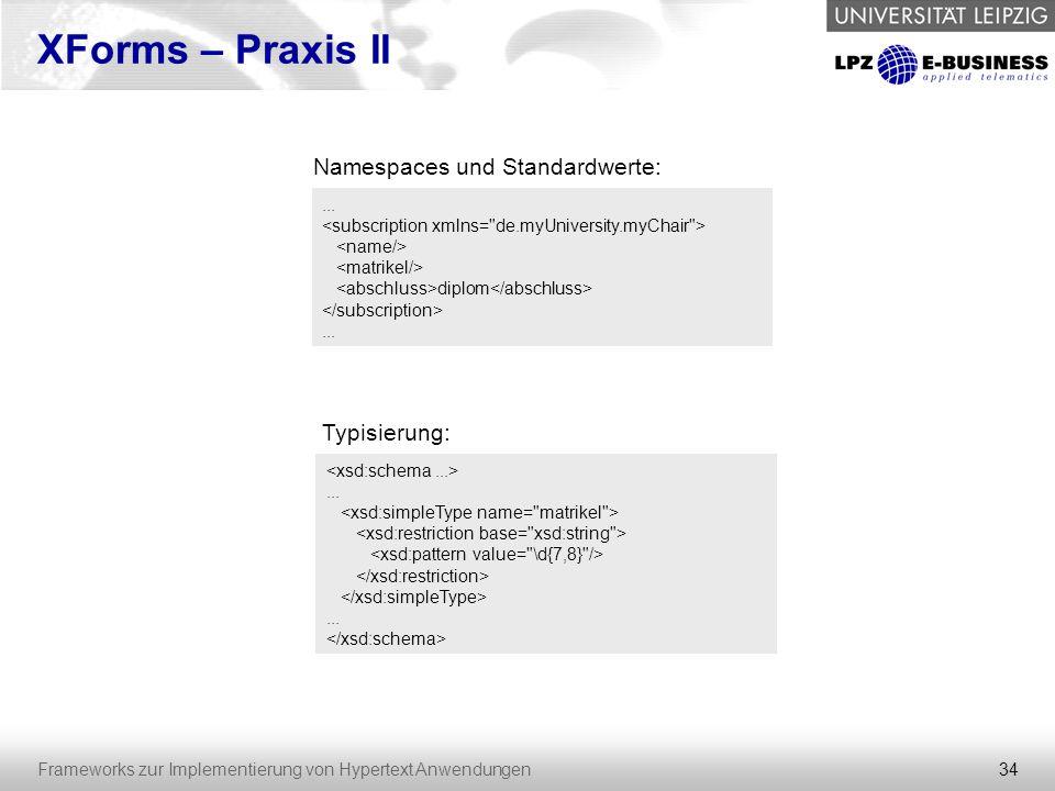 34 Frameworks zur Implementierung von Hypertext Anwendungen XForms – Praxis II... diplom... Namespaces und Standardwerte:...... Typisierung: