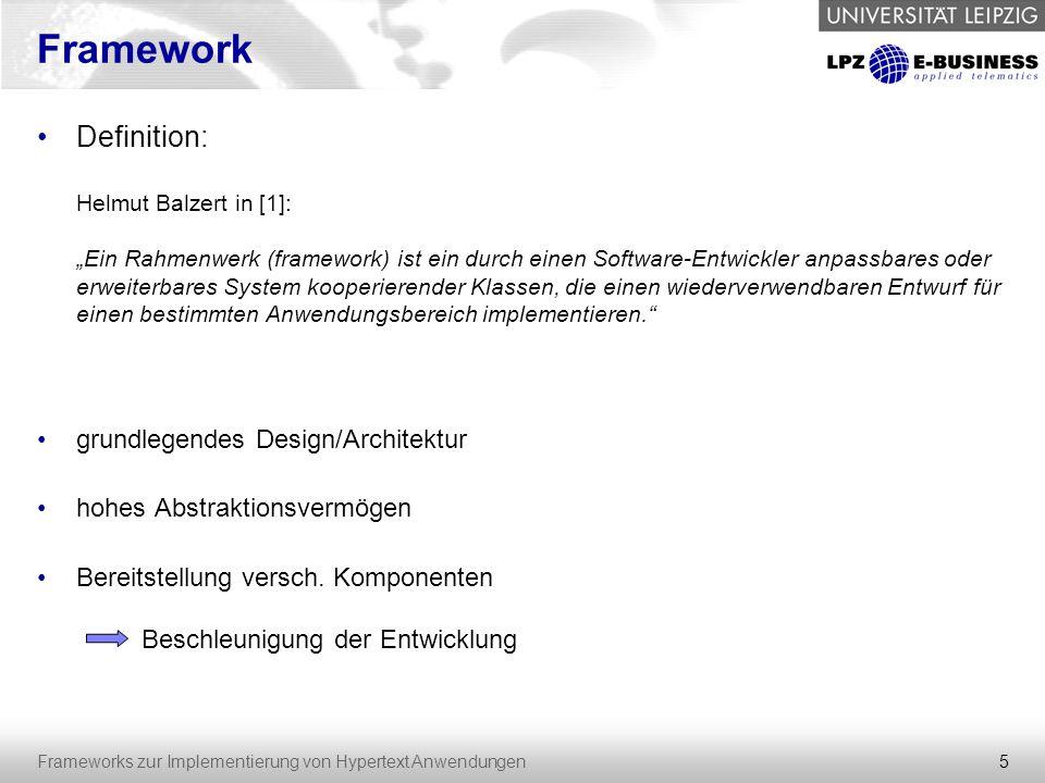 """5 Frameworks zur Implementierung von Hypertext Anwendungen Framework Definition: Helmut Balzert in [1]: """"Ein Rahmenwerk (framework) ist ein durch eine"""