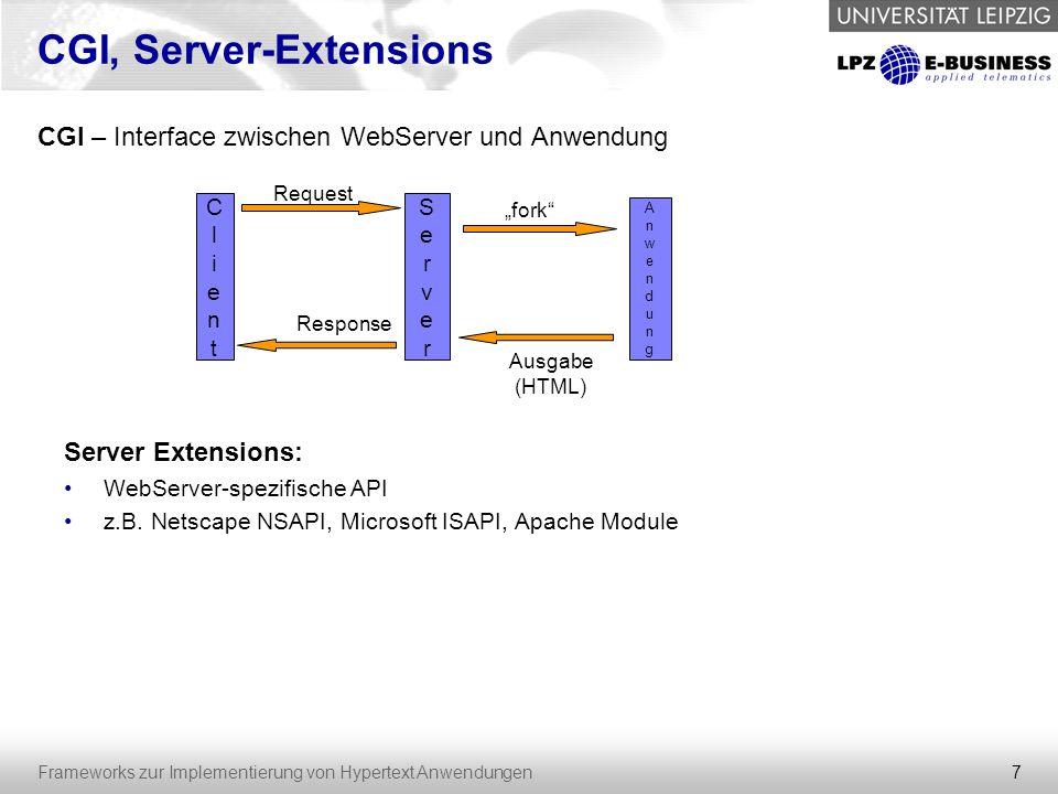 """8 Frameworks zur Implementierung von Hypertext Anwendungen Server Scripting, Servlets Server Scripting Ausführung von in HTML eingebettetem Script Code durch Interpreter Netscape proprietäre """"Server Side Includes (SSI) moderne Scriptsprachen JSP, PHP, ASP, Python Java Servlets Spezifikation der J2EE Weiterentwicklung der """"Server Extensions Ausführung in Servlet Container, z.B.: - Jakarta Tomcat - Jetty - Macromedia Jrun"""