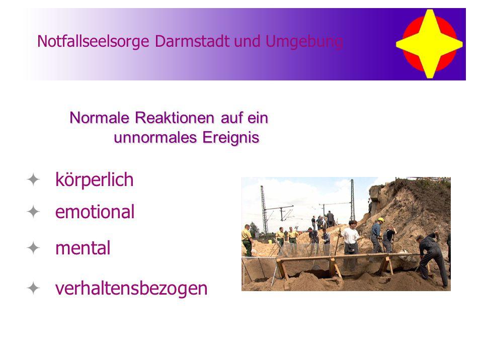 Notfallseelsorge Darmstadt und Umgebung  körperlich  emotional  mental  verhaltensbezogen Normale Reaktionen auf ein unnormales Ereignis