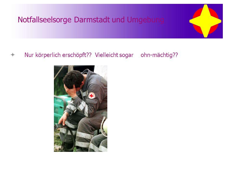 Notfallseelsorge Darmstadt und Umgebung  Nur körperlich erschöpft?? Vielleicht sogar ohn-mächtig??