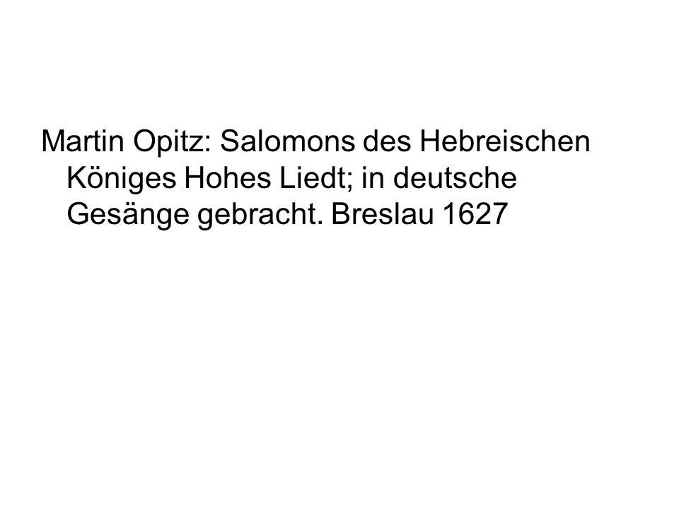 Martin Opitz: Salomons des Hebreischen Königes Hohes Liedt; in deutsche Gesänge gebracht. Breslau 1627