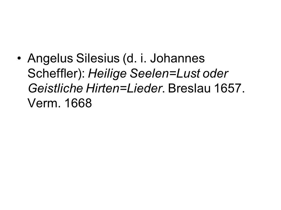 Angelus Silesius (d. i. Johannes Scheffler): Heilige Seelen=Lust oder Geistliche Hirten=Lieder. Breslau 1657. Verm. 1668
