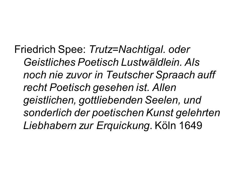 Friedrich Spee: Trutz=Nachtigal. oder Geistliches Poetisch Lustwäldlein. Als noch nie zuvor in Teutscher Spraach auff recht Poetisch gesehen ist. Alle
