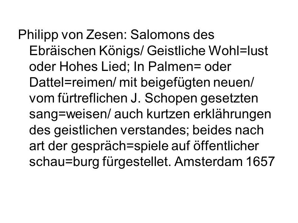 Philipp von Zesen: Salomons des Ebräischen Königs/ Geistliche Wohl=lust oder Hohes Lied; In Palmen= oder Dattel=reimen/ mit beigefügten neuen/ vom für