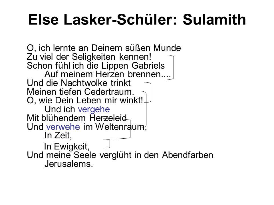 Else Lasker-Schüler: Sulamith O, ich lernte an Deinem süßen Munde Zu viel der Seligkeiten kennen! Schon fühl ich die Lippen Gabriels Auf meinem Herzen
