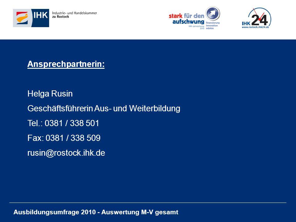 Ausbildungsumfrage 2010 - Auswertung M-V gesamt Ansprechpartnerin: Helga Rusin Geschäftsführerin Aus- und Weiterbildung Tel.: 0381 / 338 501 Fax: 0381 / 338 509 rusin@rostock.ihk.de