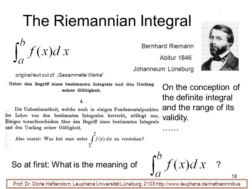 Prof. Dr. Dörte Haftendorn, Leuphana Universität Lüneburg, 2103 http://www.leuphana.de/matheomnibus The Riemannian Integral Bernhard Riemann Abitur 18