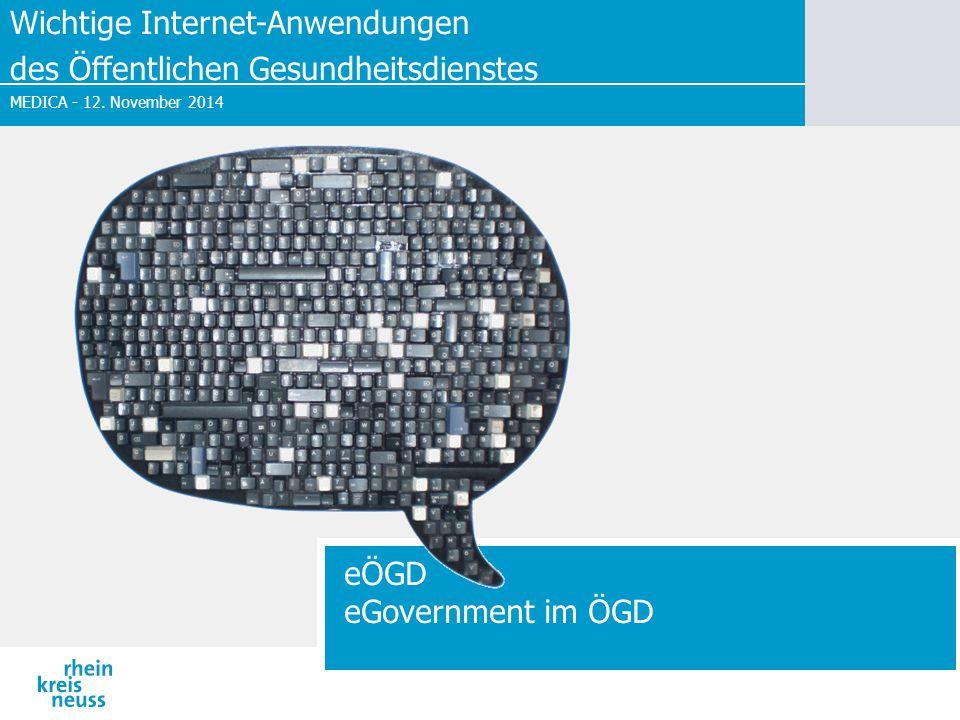 MEDICA - 12. November 2014 eÖGD eGovernment im ÖGD Wichtige Internet-Anwendungen des Öffentlichen Gesundheitsdienstes