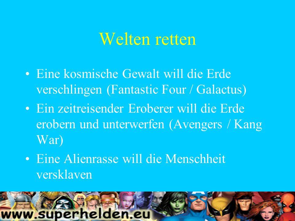 Welten retten Eine kosmische Gewalt will die Erde verschlingen (Fantastic Four / Galactus) Ein zeitreisender Eroberer will die Erde erobern und unterwerfen (Avengers / Kang War) Eine Alienrasse will die Menschheit versklaven