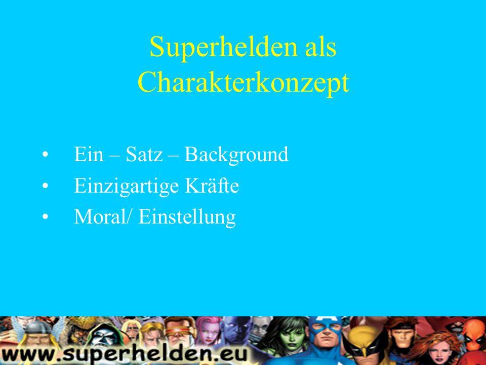 Superhelden als Charakterkonzept Ein – Satz – Background Einzigartige Kräfte Moral/ Einstellung