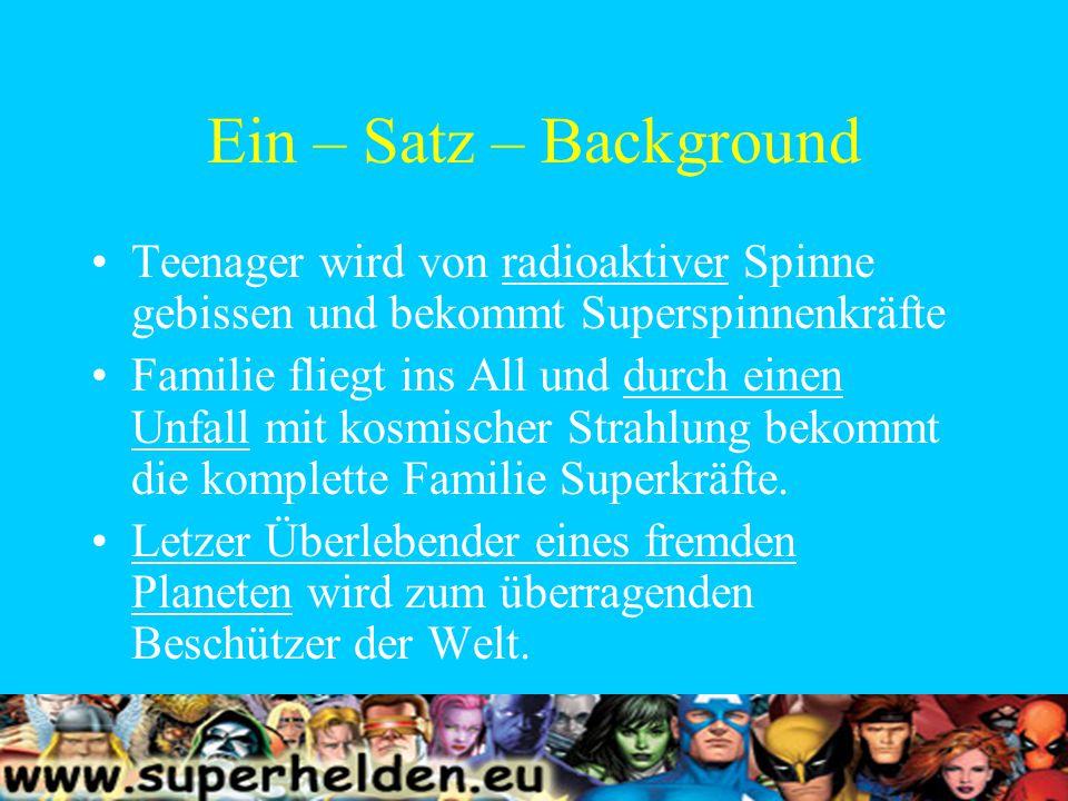 Ein – Satz – Background Teenager wird von radioaktiver Spinne gebissen und bekommt Superspinnenkräfte Familie fliegt ins All und durch einen Unfall mit kosmischer Strahlung bekommt die komplette Familie Superkräfte.