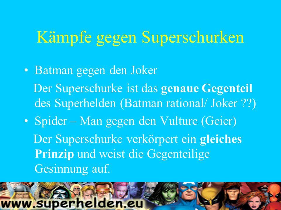 Kämpfe gegen Superschurken Batman gegen den Joker Der Superschurke ist das genaue Gegenteil des Superhelden (Batman rational/ Joker ) Spider – Man gegen den Vulture (Geier) Der Superschurke verkörpert ein gleiches Prinzip und weist die Gegenteilige Gesinnung auf.
