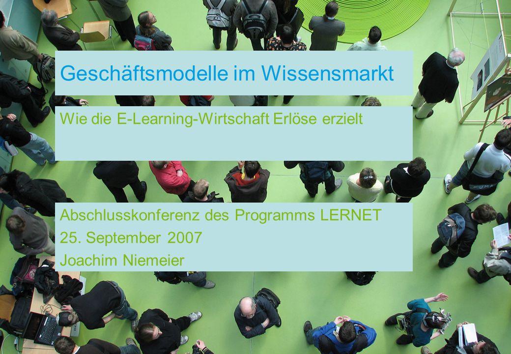 Geschäftsmodelle im Wissensmarkt Wie die E-Learning-Wirtschaft Erlöse erzielt Abschlusskonferenz des Programms LERNET 25. September 2007 Joachim Nieme