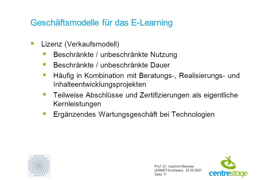 Prof. Dr. Joachim Niemeier LERNET-Konferenz, 25.09.2007 Seite 11 Geschäftsmodelle für das E-Learning  Lizenz (Verkaufsmodell)  Beschränkte / unbesch