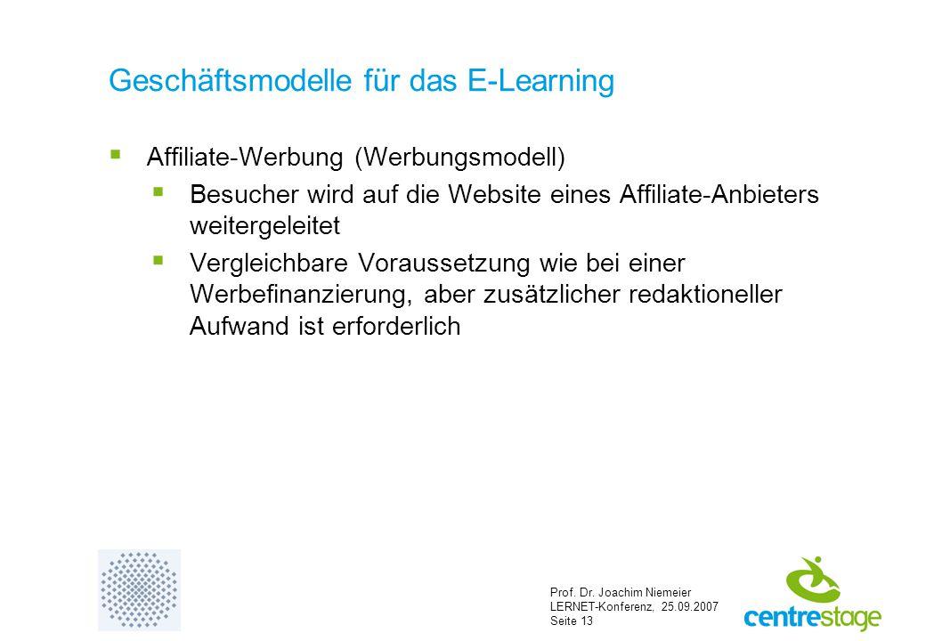Prof. Dr. Joachim Niemeier LERNET-Konferenz, 25.09.2007 Seite 13 Geschäftsmodelle für das E-Learning  Affiliate-Werbung (Werbungsmodell)  Besucher w