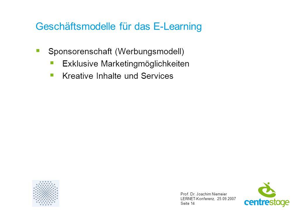Prof. Dr. Joachim Niemeier LERNET-Konferenz, 25.09.2007 Seite 14 Geschäftsmodelle für das E-Learning  Sponsorenschaft (Werbungsmodell)  Exklusive Ma
