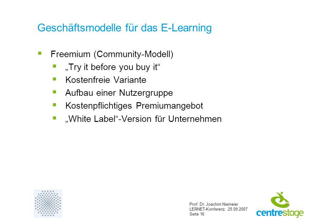 """Prof. Dr. Joachim Niemeier LERNET-Konferenz, 25.09.2007 Seite 16 Geschäftsmodelle für das E-Learning  Freemium (Community-Modell)  """"Try it before yo"""