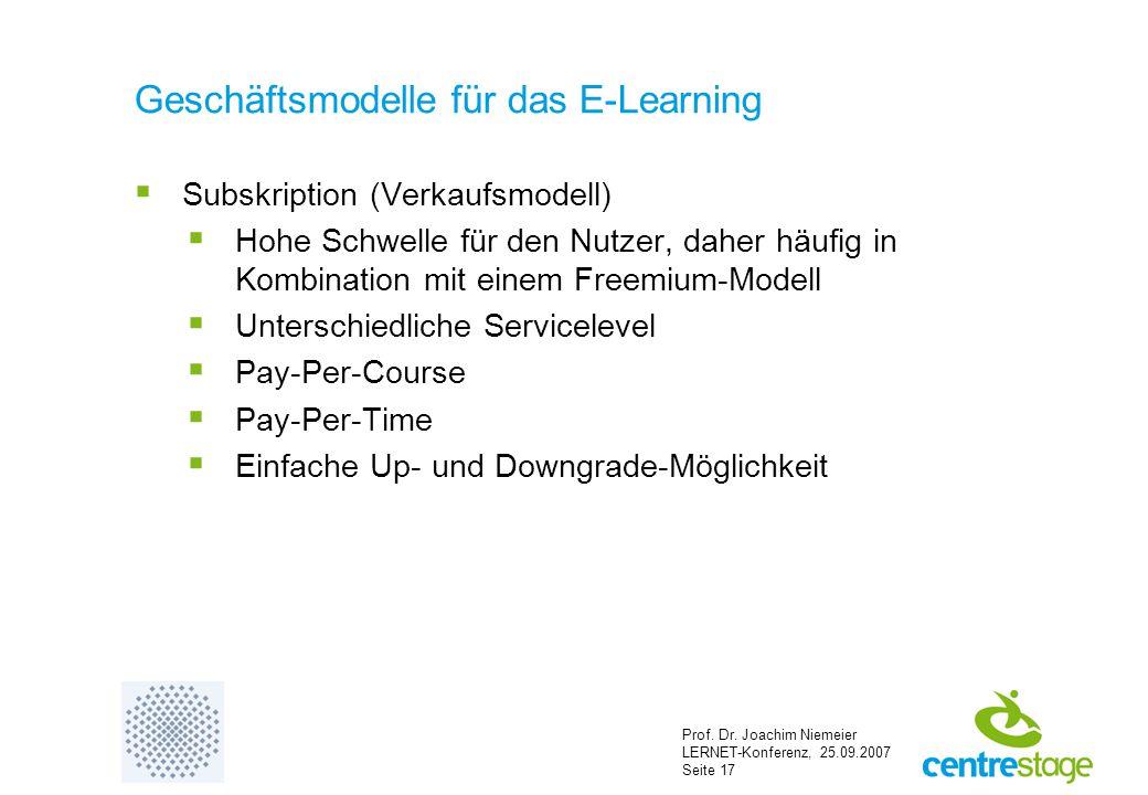Prof. Dr. Joachim Niemeier LERNET-Konferenz, 25.09.2007 Seite 17 Geschäftsmodelle für das E-Learning  Subskription (Verkaufsmodell)  Hohe Schwelle f