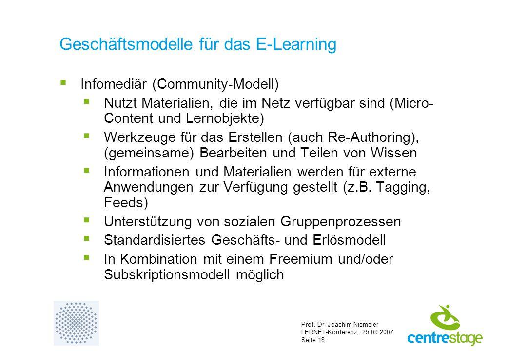 Prof. Dr. Joachim Niemeier LERNET-Konferenz, 25.09.2007 Seite 18 Geschäftsmodelle für das E-Learning  Infomediär (Community-Modell)  Nutzt Materiali