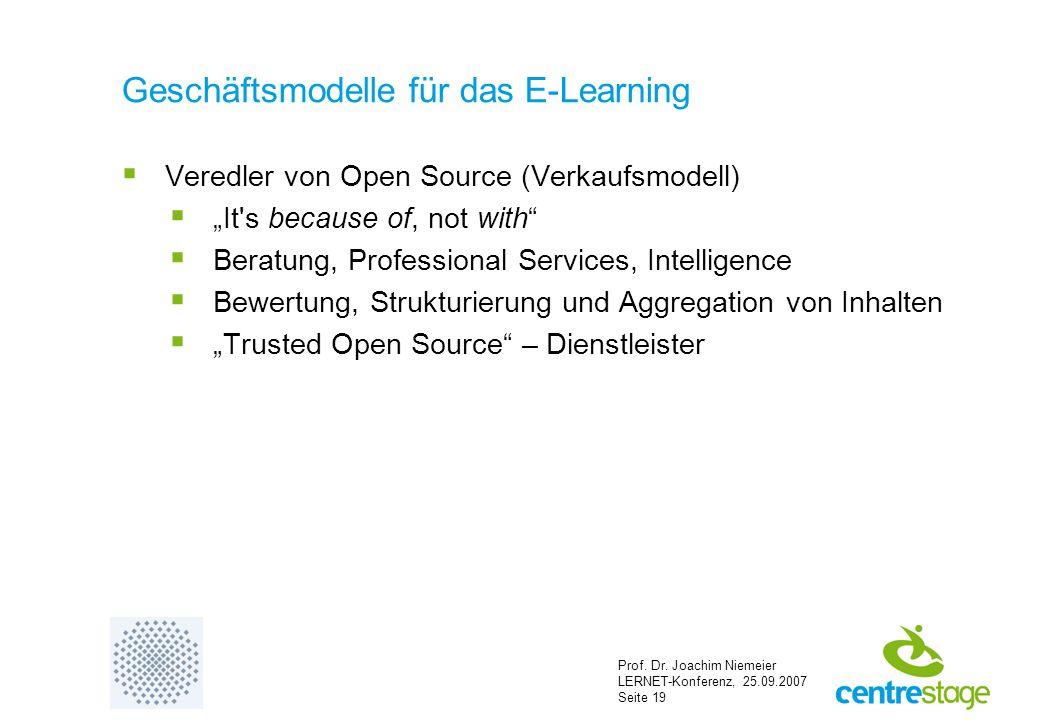 """Prof. Dr. Joachim Niemeier LERNET-Konferenz, 25.09.2007 Seite 19 Geschäftsmodelle für das E-Learning  Veredler von Open Source (Verkaufsmodell)  """"It"""