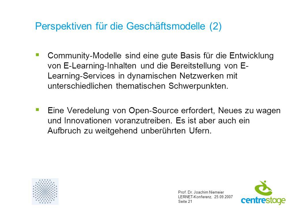 Prof. Dr. Joachim Niemeier LERNET-Konferenz, 25.09.2007 Seite 21 Perspektiven für die Geschäftsmodelle (2)  Community-Modelle sind eine gute Basis fü