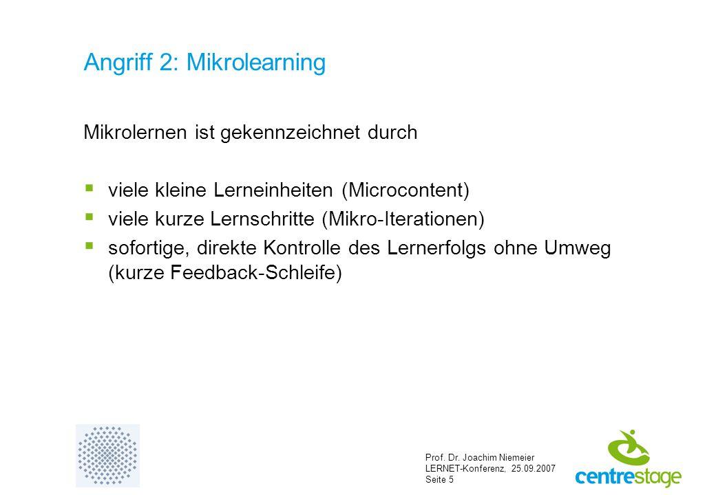 Prof. Dr. Joachim Niemeier LERNET-Konferenz, 25.09.2007 Seite 5 Angriff 2: Mikrolearning Mikrolernen ist gekennzeichnet durch  viele kleine Lerneinhe