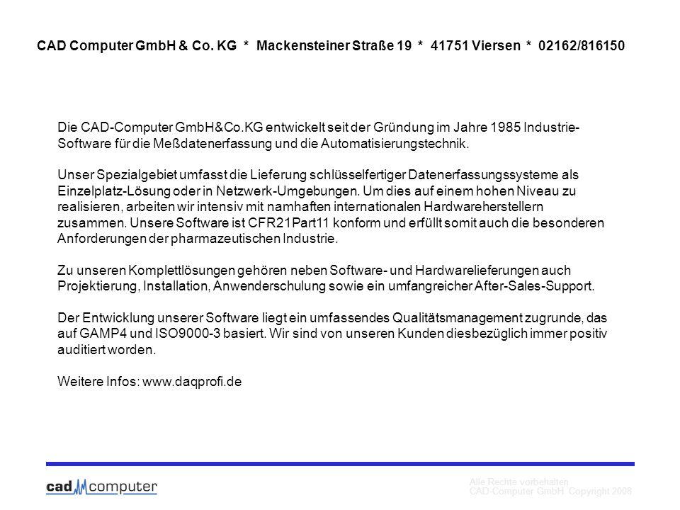 Alle Rechte vorbehalten CAD-Computer GmbH Copyright 2008 CAD Computer GmbH & Co. KG * Mackensteiner Straße 19 * 41751 Viersen * 02162/816150 Die CAD-C