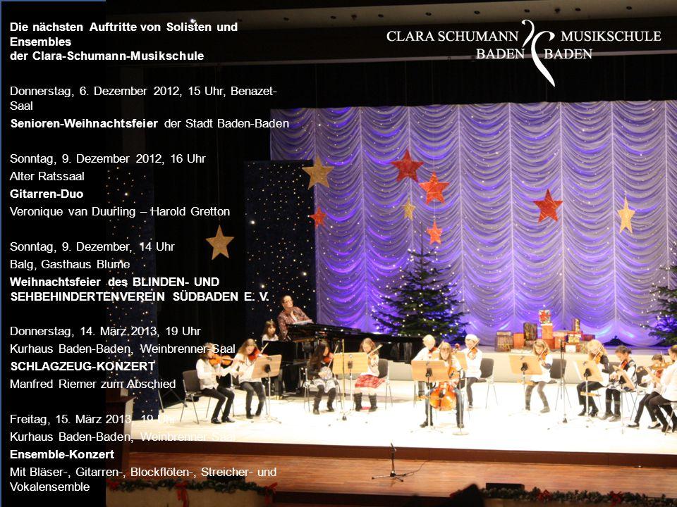 Die nächsten Auftritte von Solisten und Ensembles der Clara-Schumann-Musikschule Donnerstag, 6. Dezember 2012, 15 Uhr, Benazet- Saal Senioren-Weihnach