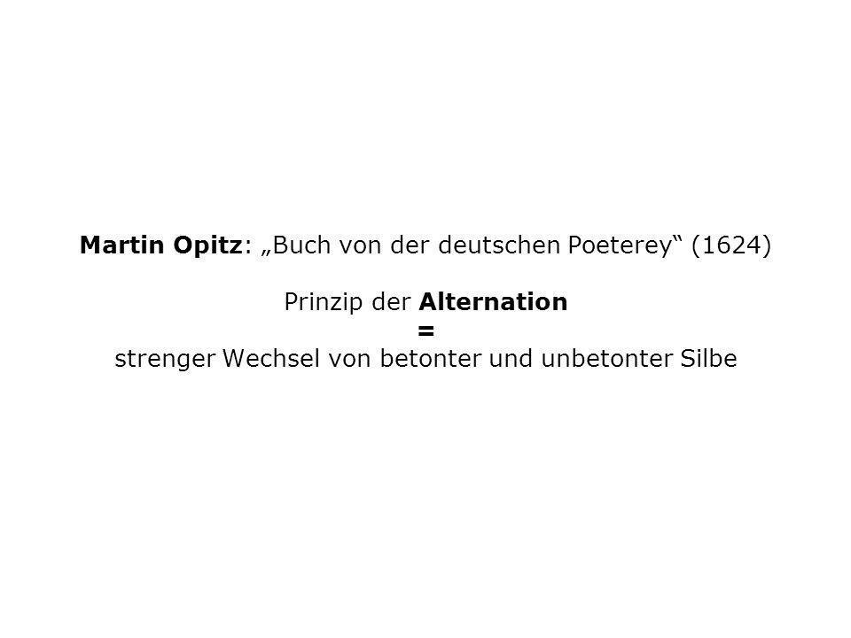 """Martin Opitz: """"Buch von der deutschen Poeterey"""" (1624) Prinzip der Alternation = strenger Wechsel von betonter und unbetonter Silbe"""